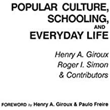 Popular Culture: Schooling and Everyday Life (Critical Studies in Education) 2nd Printing edition by Giroux, Henry A., Simon, Roger (1989) Paperback