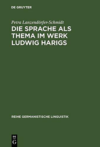 Die Sprache als Thema im Werk Ludwig Harigs: Eine sprachwissenschaftliche Analyse literarischer Schreibtechniken (Reihe Germanistische Linguistik)