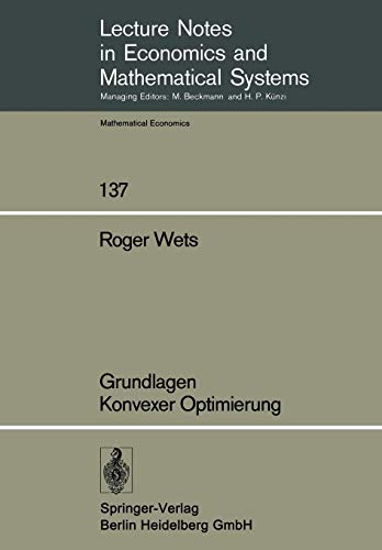 Grundlagen Konvexer Optimierung (Lecture Notes in Economics and Mathematical Systems (137), Band 137)
