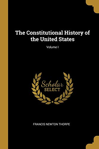 The Constitutional History of the United States; Volume I - Gorham Grande