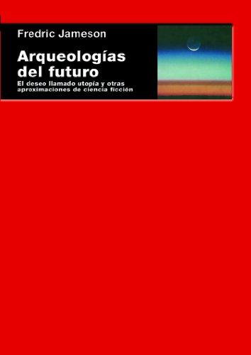 Arqueologías del futuro. El deseo llamado utopía y otras aproximaciones de ciencia ficción (Cuestiones de antagonismo nº 56)