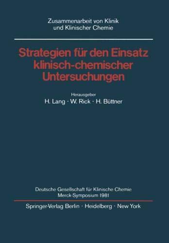 Strategien für den Einsatz klinisch-chemischer Untersuchungen: Deutsche Gesellschaft für Klinische Chemie Merck-Symposium 1981 (Zusammenarbeit von Klinik und Klinischer Chemie)