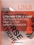 L'italiano con le fiabe. Costruire percorsi didattici per bambini stranieri