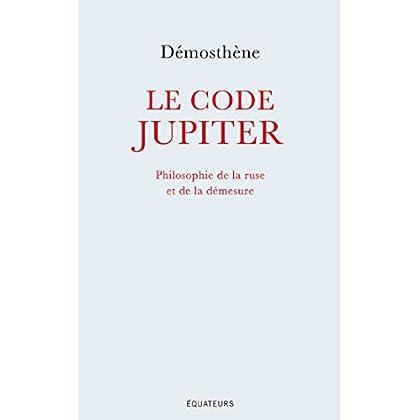 Le code Jupiter. Philosophie de la ruse et de la démesure