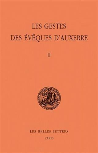Les Gestes des évêques d'Auxerre. Tome II par Michel Sot