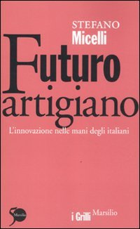 Futuro artigiano. L'innovazione nelle mani degli italiani (I grilli) por Stefano Micelli