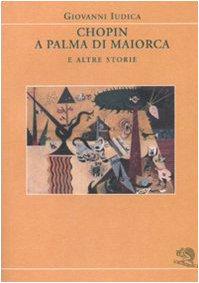 Chopin a Palma di Maiorca e altre (Chopin Libro)