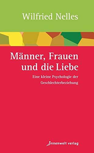 Männer, Frauen und die Liebe: Eine kleine Psychologie der Geschlechterbeziehung (Edition Neue Psychologie)