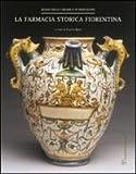 La farmacia storica fiorentina: I fornimenti in maiolica di Montelupo (secc. XV-XVIII) (Italian Edition) by Fausto Berti (2010-12-15)