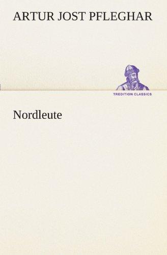 Nordleute (TREDITION CLASSICS) por Artur Jost Pfleghar