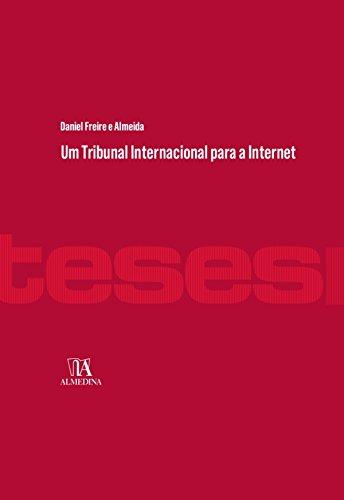 Um Tribunal Internacional para a Internet (Portuguese Edition) por Daniel Freire E Almeida