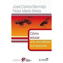 Cómo educar una sexualidad humanizada (Cuadernos Humanización de la Salud)