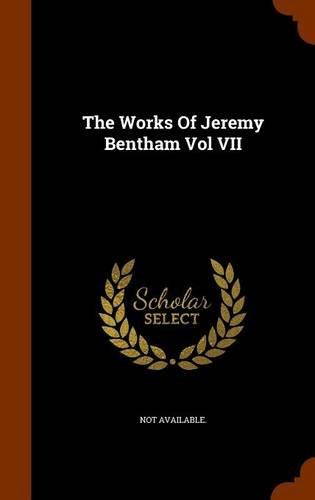 The Works Of Jeremy Bentham Vol VII