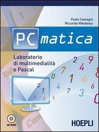 PC matica. Laboratorio di multimedialità e Pascal. Per le Scuole superiori