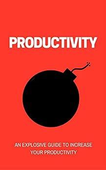 Productivity Bomb: An Explosive Guide to Increase your Productivity (English Edition) de [Branco, Carlos]