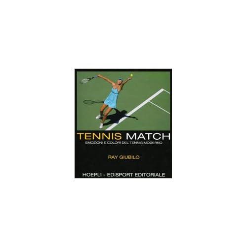 Tennis Match. Emozioni E Colori Del Tennis Moderno. Ediz. Illustrata