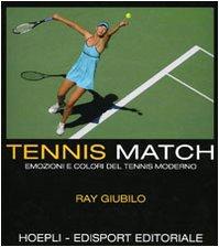 Tennis match. Emozioni e colori del tennis moderno. Ediz. illustrata (Sport e tempo libero)
