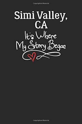 Simi Valley, CA It's Where My Story Began: 6x9 Simi Valley, CA Notebook Hometown Journal from City of Birth