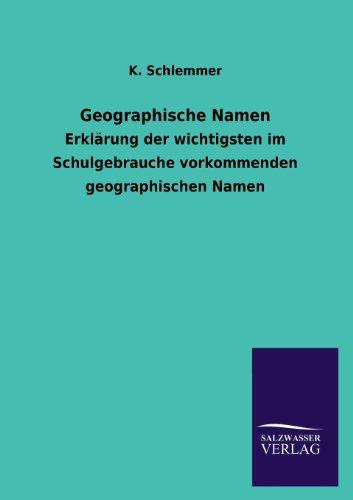 Geographische Namen: Erklärung der wichtigsten im Schulgebrauche vorkommenden geographischen Namen