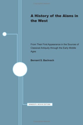 A History of the Alans in the West: From Their First Appearance in the Sources of Classical Antiquity through the Early Middle Ages (Minnesota Monographs in the Humanities, V. 7)