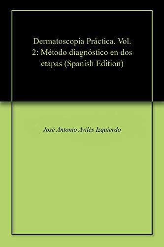 Dermatoscopia Práctica. Vol. 2: Método diagnóstico en dos etapas