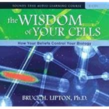 The Wisdom of Your Cells: How Your Beliefs Control Your Biology by Bruce H. Lipton (2006-09-01)