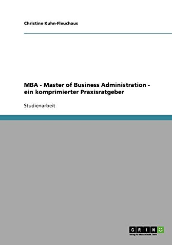 MBA Master of Business Administration. Ein komprimierter Praxisratgeber