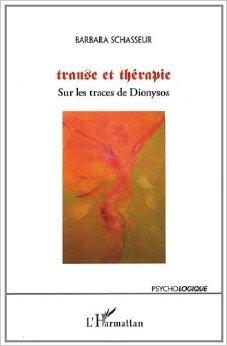 Transe et Thrapie Sur les Traces de Dionysos de Barbara Schasseur ( 23 mai 2011 )