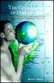The Geography of Perversion: Male-to-male Sexual Behaviour Outside the West and the Ethnographic Imagination, 1750-1918 (Lesbian & gay studies) by Rudi C. Bleys (1995-11-01)