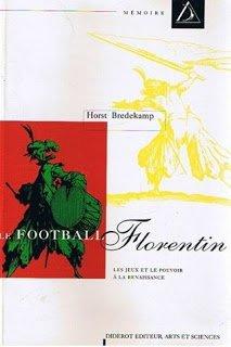 Le football florentin : Les jeux et le pouvoir  la Renaissance