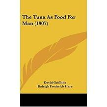 The Tuna as Food for Man (1907) (Hardback) - Common