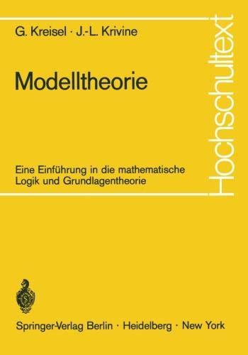 Modelltheorie: Eine Einführung in die mathematische Logik und Grundlagentheorie (Hochschultext)