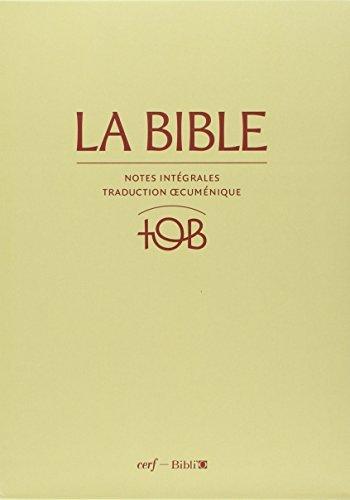 La Bible TOB : Notes intégrales, traduction oecuménique par Collectif