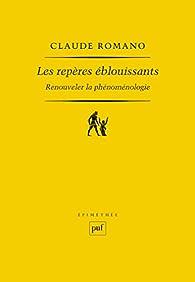 Les repères éblouissants: Renouveler la phénoménologie par Claude Romano