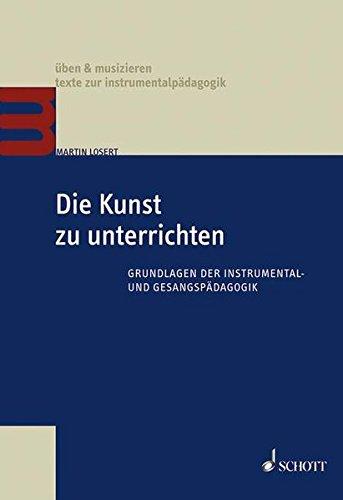 Die Kunst zu unterrichten: Grundlagen der Instrumental- und Gesangspädagogik (üben & musizieren) (Instrumental-pädagogik)