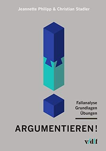 Argumentieren!: Fallanalyse - Grundlagen - Übungen