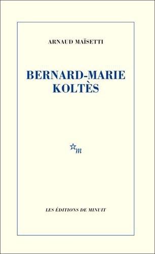 Bernard-Marie Koltès par Arnaud Maïsetti