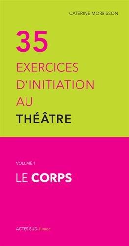 35 exercices d'initiation au théâtre : Volume 1, Le corps par Caterine Morrisson