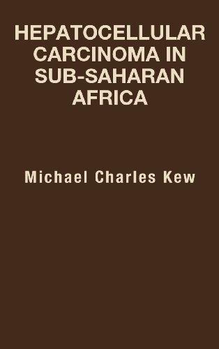 Hepatocellular Carcinoma in Sub-Saharan Africa by Michael Charles Kew (2012-05-14)
