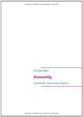 Kussweilig: Traumbriefe, Aphorismen, Gedichte