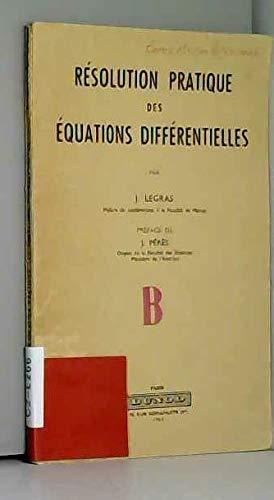 Résolution pratique des équations différentielles, par J.Legras,... Préface de J. Pérès