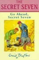 Enid Blyton's Go ahead, Secret Seven.