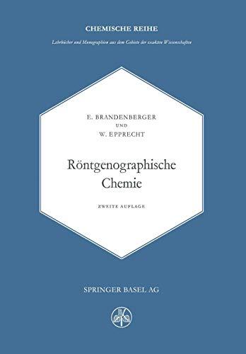 Röntgenographische Chemie: Möglichkeiten und Ergebnisse von Untersuchungen mit Röntgen- und Elektroneninterferenzen in der Chemie (Lehrbücher und ... ... der exakten Wissenschaften (2), Band 2)