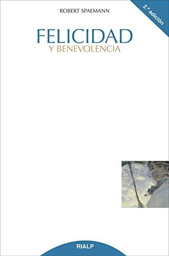 Felicidad Y Benevolencia (Cuestiones Fundamentales) por Robert Spaemann