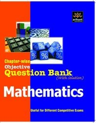 Chapter-Wise Objective Question Bank(With Solution) Mathematics                 by Arihant Experts