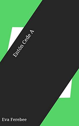 Entón Cede A (Galician Edition) por Eva Ferebee