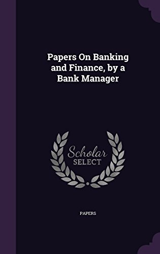 Papers On Banking and Finance, by a Bank Manager