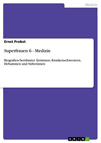 Superfrauen 6 - Medizin: Biografien berühmter Ärztinnen, Krankenschwestern, Hebammen und Stifterinnen