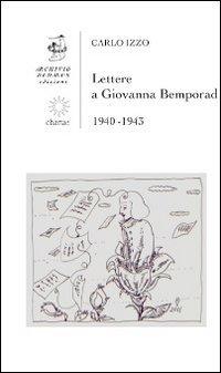 Lettere a Giovanna Bemporad. 1940-1943 (Chartae) por Carlo Izzo