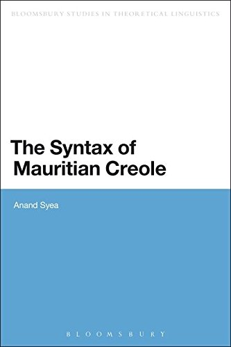 The Syntax of Mauritian Creole (Bloomsbury Studies in Theoretical Linguistics)